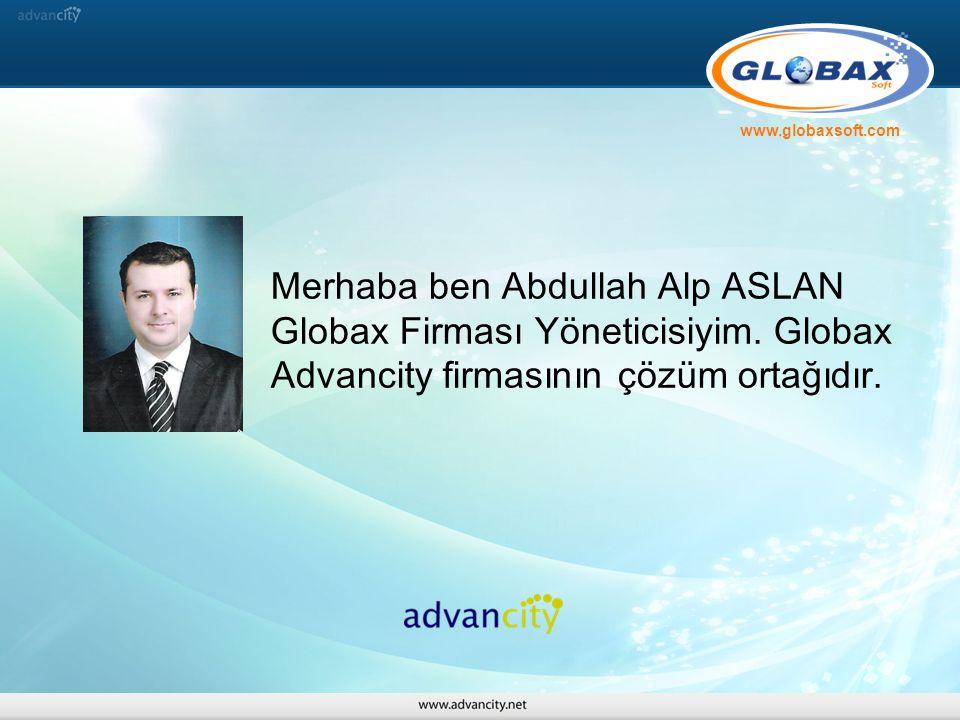 Merhaba ben Abdullah Alp ASLAN Globax Firması Yöneticisiyim. Globax Advancity firmasının çözüm ortağıdır. www.globaxsoft.com