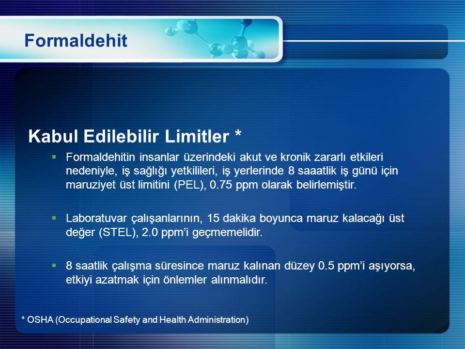 Formaldehit Kabul Edilebilir Limitler *  Formaldehitin insanlar üzerindeki akut ve kronik zararlı etkileri nedeniyle, iş sağlığı yetkilileri, iş yerl