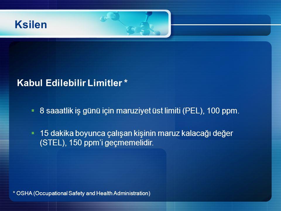 Ksilen * OSHA (Occupational Safety and Health Administration) Kabul Edilebilir Limitler *  8 saaatlik iş günü için maruziyet üst limiti (PEL), 100 pp