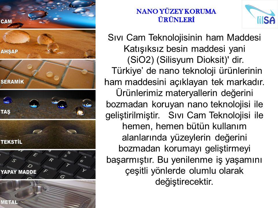 NANO YÜZEY KORUMA ÜRÜNLER İ Sıvı Cam Teknolojisinin ham Maddesi Katışıksız besin maddesi yani (SiO2) (Silisyum Dioksit)' dir. Türkiye' de nano teknolo