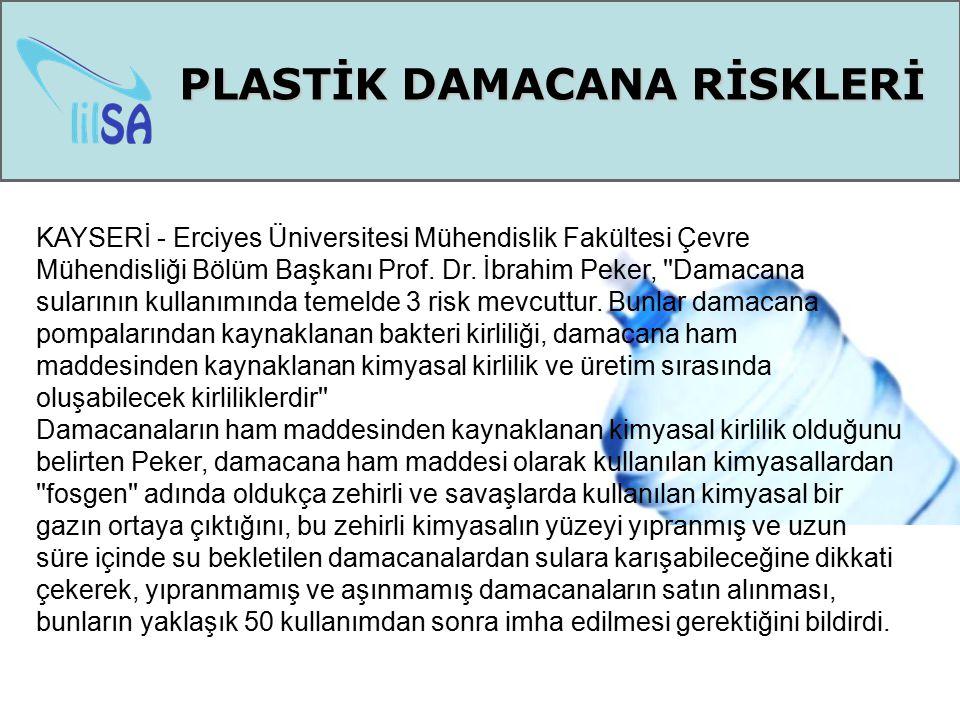 PLASTİK DAMACANA RİSKLERİ KAYSERİ - Erciyes Üniversitesi Mühendislik Fakültesi Çevre Mühendisliği Bölüm Başkanı Prof. Dr. İbrahim Peker, ''Damacana su