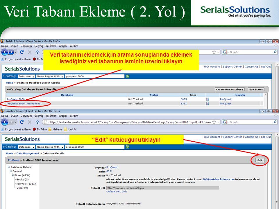 Veri tabanını eklemek için arama sonuçlarında eklemek istediğiniz veri tabanının isminin üzerini tıklayın Edit kutucuğunu tıklayın Veri Tabanı Ekleme ( 2.