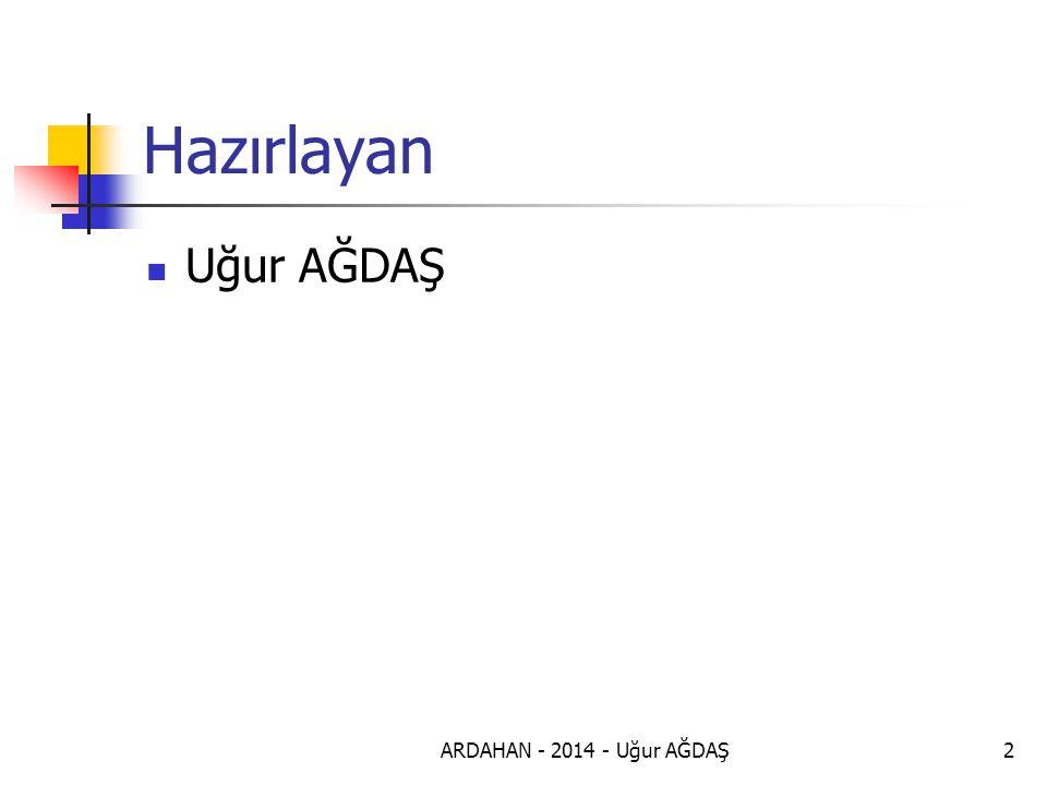 ARDAHAN - 2014 - Uğur AĞDAŞ2 Hazırlayan Uğur AĞDAŞ