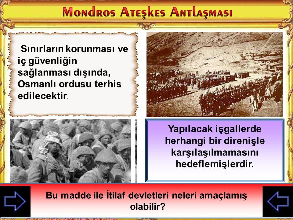 Bu madde ile İtilaf devletleri neleri amaçlamış olabilir? Boğazların İtilafların eline geçmesi ile İstanbul ile Anadolu arasındaki bağlantı koparılmış