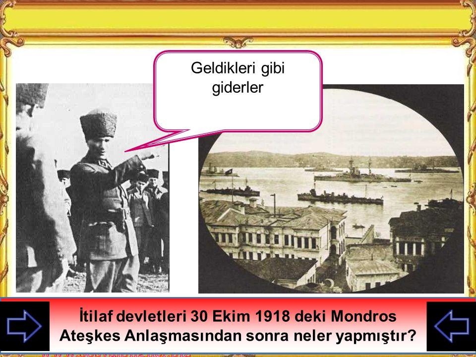KAZANIMLAR 2 Mondros Ateşkes Antlaşması'nın imzalanması ve uygulanması karşısında Osmanlı yönetiminin,M. Kemal'in ve halkın tutumunu değerlendirir. 3