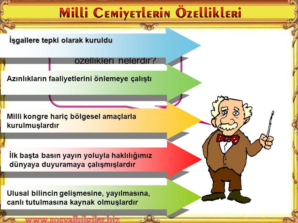  Milli Kongre Cemiyeti Bu cemiyetin diğerlerinden farkı nedir? İstanbul'da kurulan bu cemiyet, Türkler aleyhindeki propagandalara yayın yoluyla karşı