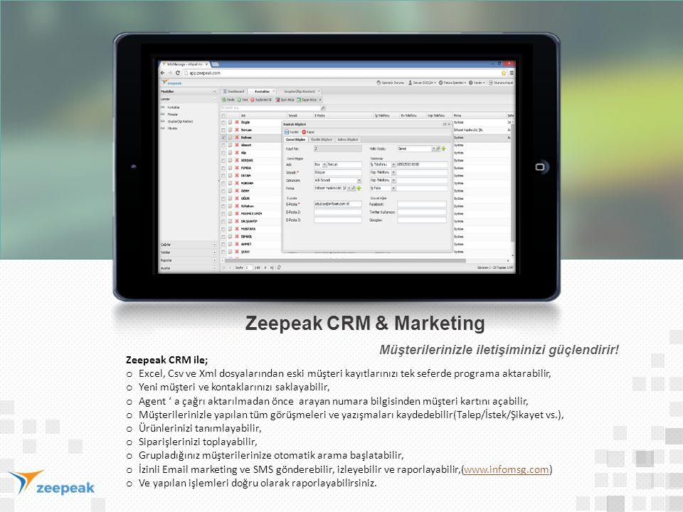 Zeepeak CRM & Marketing Zeepeak CRM ile; o Excel, Csv ve Xml dosyalarından eski müşteri kayıtlarınızı tek seferde programa aktarabilir, o Yeni müşteri