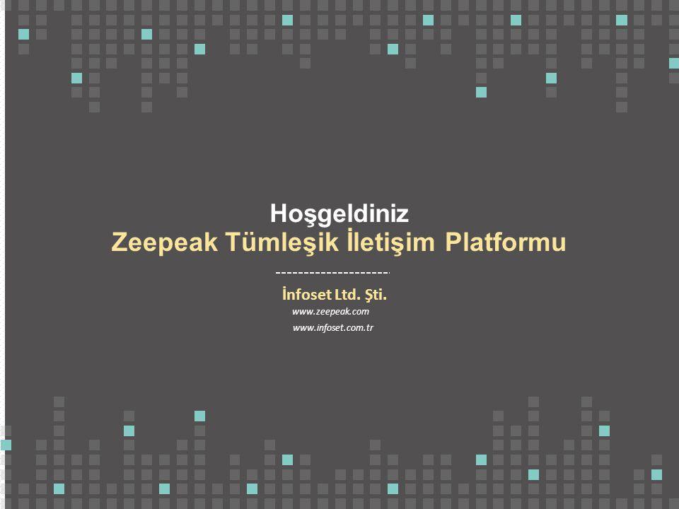 Zeepeak Tümleşik İletişim Platformu İnfoset Ltd. Şti. www.zeepeak.com Hoşgeldiniz www.infoset.com.tr