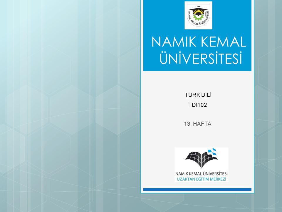 NAMIK KEMAL ÜNİVERSİTESİ 13. HAFTA TÜRK DİLİ TDI102