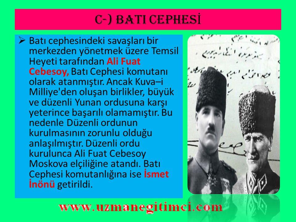 C-) BATI CEPHES İ  BATI CEPHESİ SAVAŞLARI  Ulusal Kurtuluş Savaşımızın geleceğini belirleyen savaşlar bu cephede yapılmıştır.