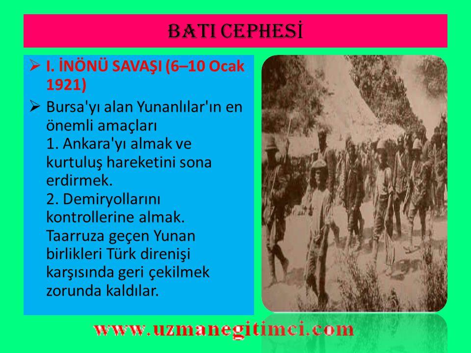 C-) BATI CEPHES İ  Batı cephesindeki savaşları bir merkezden yönetmek üzere Temsil Heyeti tarafından Ali Fuat Cebesoy, Batı Cephesi komutanı olarak atanmıştır.