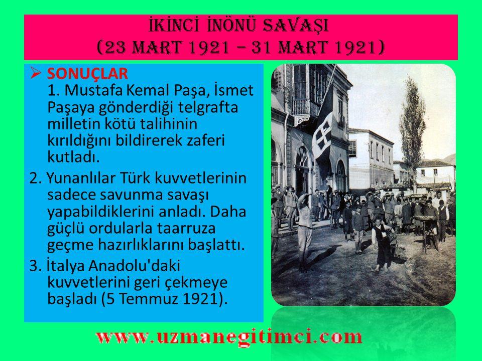 İ K İ NC İ İ NÖNÜ SAVA Ş I (23 Mart 1921 – 31 Mart 1921)  Yunanlılar, Londra konferansında bir sonuç alınamadığını görünce, kuzeyden Eskişehir ve güneyden Afyon üzerinden saldırıya geçtiler.