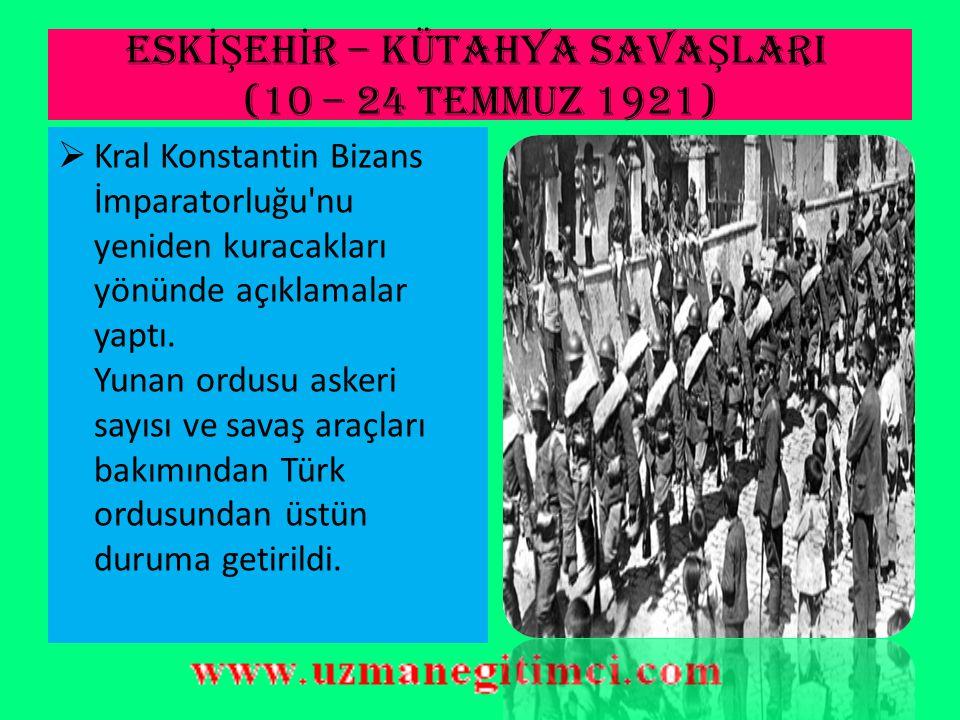 ESK İŞ EH İ R – KÜTAHYA SAVA Ş LARI (10 – 24 Temmuz 1921)  Yunan saldırılarına karşı, Düzenli ordu I–II.
