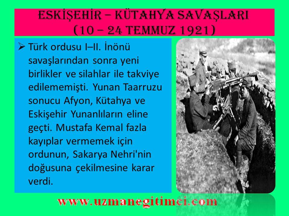ESK İŞ EH İ R – KÜTAHYA SAVA Ş LARI (10 – 24 Temmuz 1921)  Kral Konstantin Bizans İmparatorluğu nu yeniden kuracakları yönünde açıklamalar yaptı.