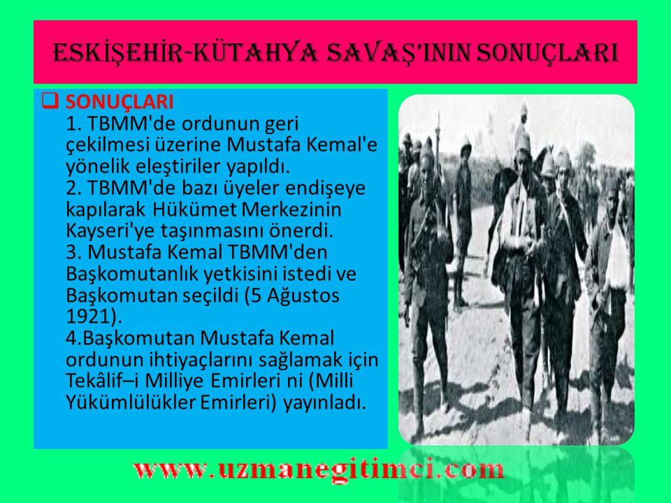 ESK İŞ EH İ R – KÜTAHYA SAVA Ş LARI (10 – 24 Temmuz 1921)  Türk ordusu I–II.