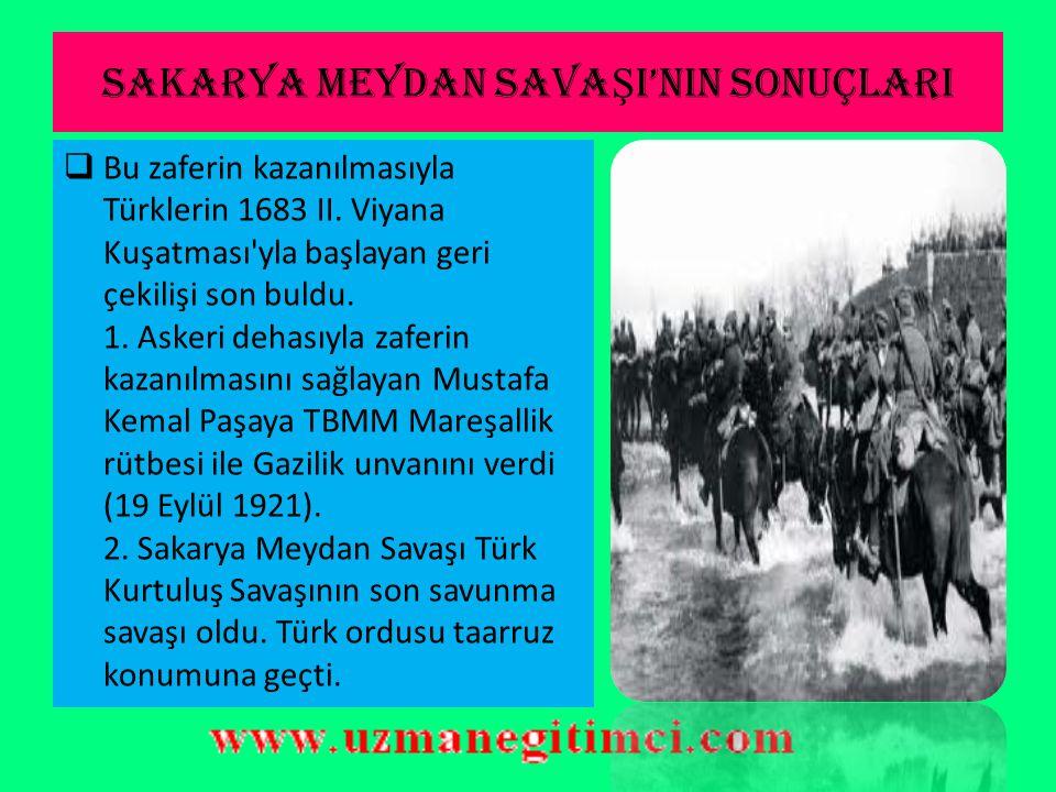SAKARYA MEYDAN SAVA Ş I (23 A ğ ustos – 12 Eylül 1921)  Mustafa Kemal, genelkurmay başkanı Fevzi Paşa ile Polatlı daki cephe karargâhında savaş için gerekli önlemleri kararlaştırdılar.