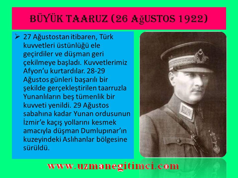 Büyük taaruz (26 a ğ ustos 1922)  26 Ağustos sabahı Türk topçusunun ateşiyle taarruz başladı.