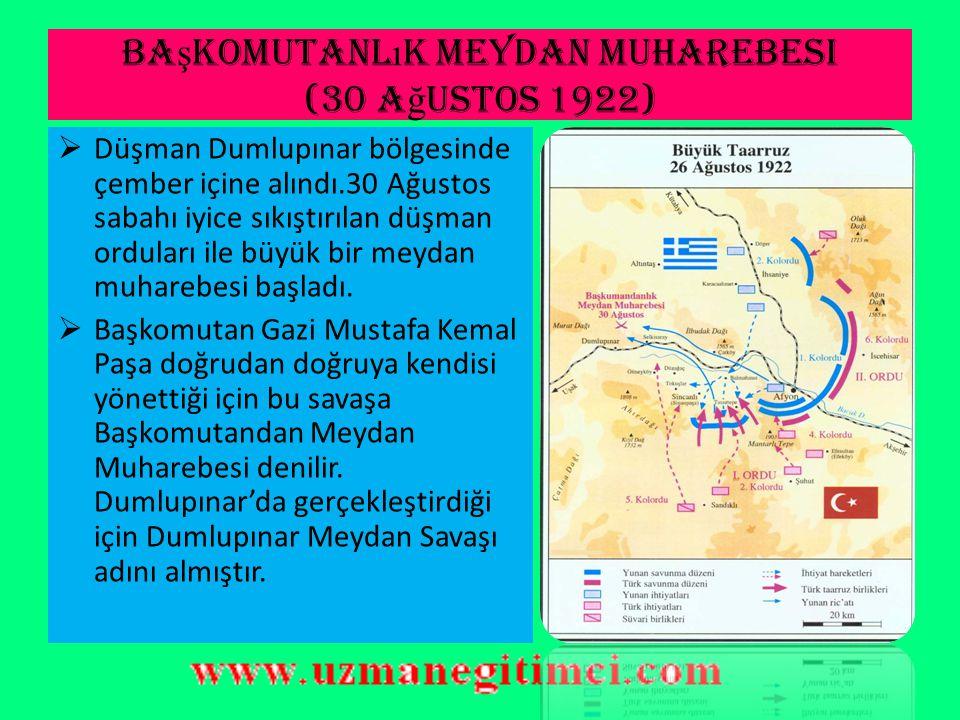 Büyük taaruz (26 a ğ ustos 1922)  27 Ağustostan itibaren, Türk kuvvetleri üstünlüğü ele geçirdiler ve düşman geri çekilmeye başladı.