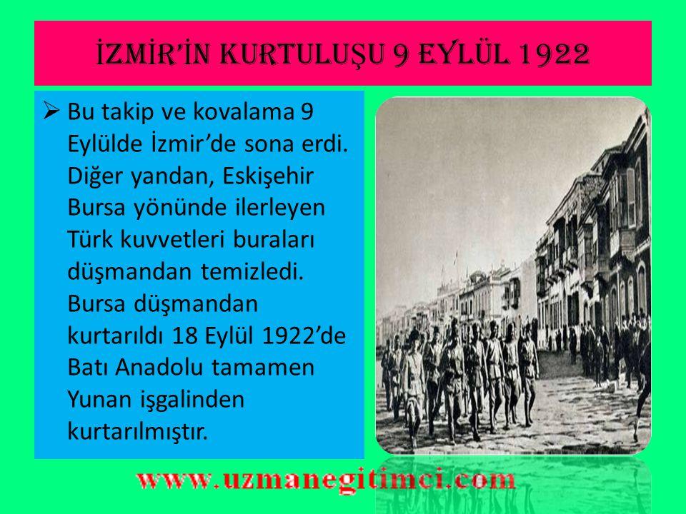 İ ZM İ R' İ N KURTULU Ş U 9 EYLÜL 1922  Amansız takip sonunda Türk birlikleri, 2 Eylül'de Uşak'a girdiler.