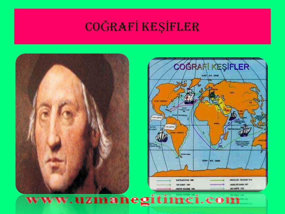 AMER İ KA'NIN KE Ş F İ ( 1492)  Cenevizli Kristof Kolomb İspanya Kralının verdiği üç gemi ile sürekli batıya giderse Hindistan'a varacağı düşüncesi ile yola çıktı.