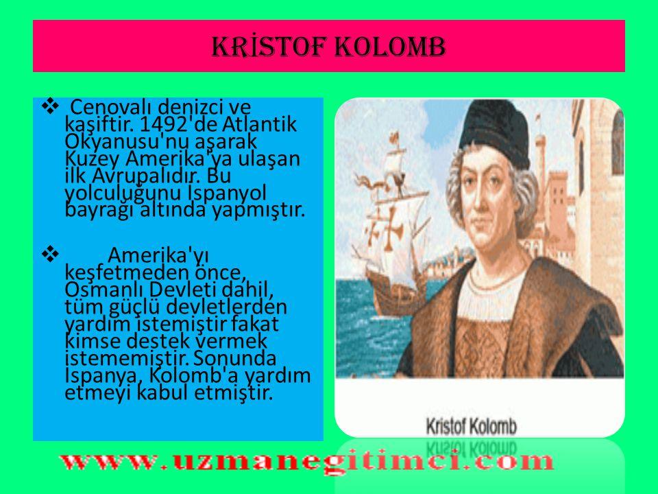 AMER İ KA'NIN KE Ş F İ ( 1492)  2 ay sonra Amerika'nın batısındaki Bahama Adalarına ulaştığında buranın Hindistan'ın batısı olduğunu sandı. Ölümüne k