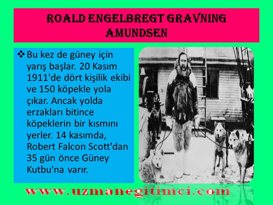 Roald Engelbregt Gravning Amundsen  (1872-1928), Güney Kutbu'na ulaşan ve Kuzeybatı Geçidi'ni aşan ilk denizci olan Norveçli kaşiftir. Arkadaşları ar