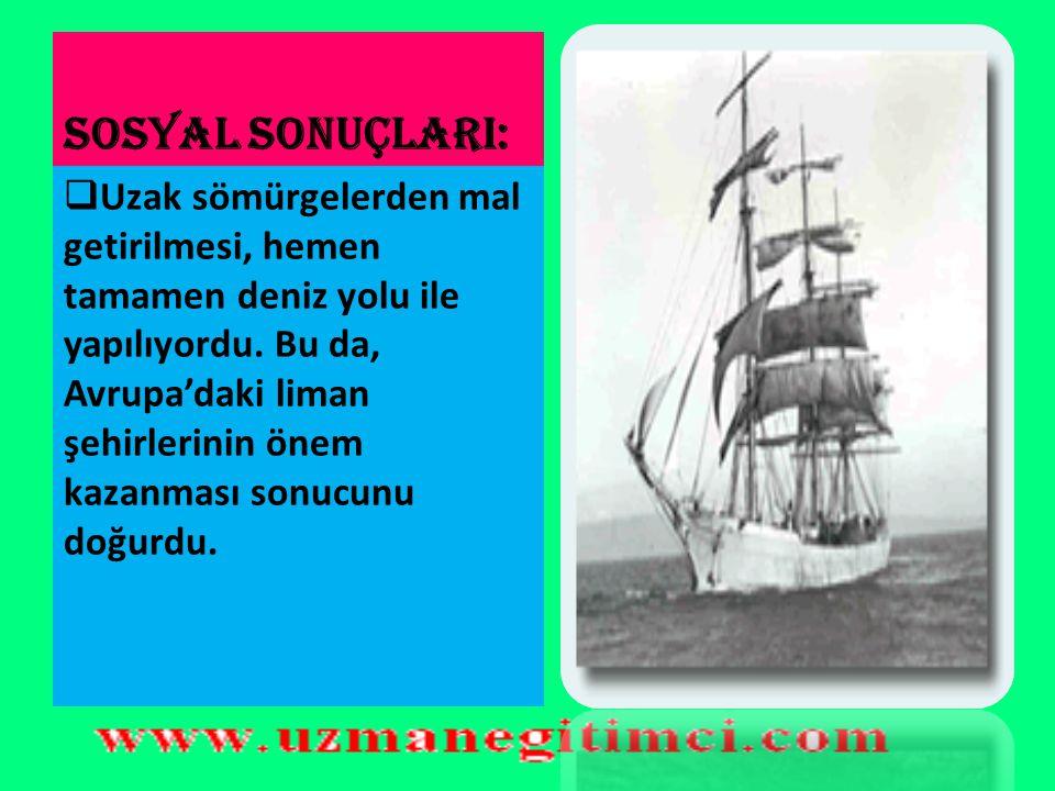 CO Ğ RAF İ KE Şİ FLER İ N SONUÇLARI  Büyük denizlere açılacak konumda olmayan Osmanlı İmparatorluğu, siyasi üstünlüğünü, Avrupa devletleri karşısında