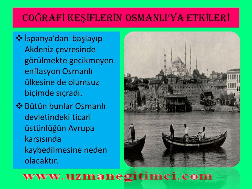 CO Ğ RAF İ KE Şİ FLER İ N OSMANLI'YA ETK İ LER İ  Osmanlıların elinde tuttuğu Baharat ve İpek yolu eski önemini kaybetti.  Yeni keşfedilen yerlerden