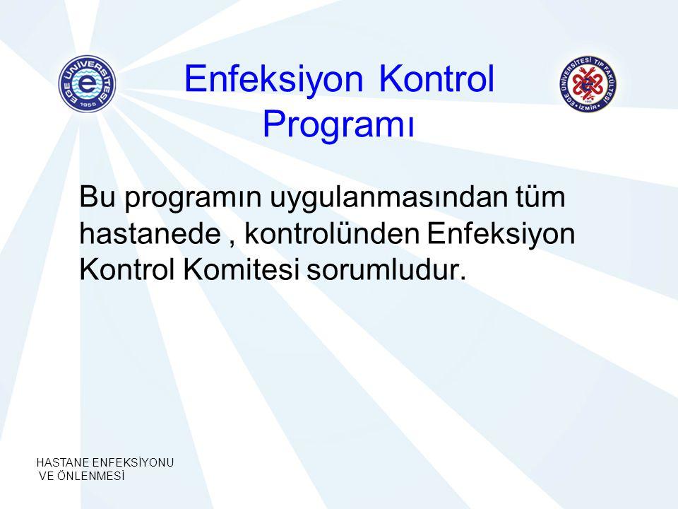 HASTANE ENFEKSİYONU VE ÖNLENMESİ Enfeksiyon Kontrol Programı Bu programın uygulanmasından tüm hastanede, kontrolünden Enfeksiyon Kontrol Komitesi soru