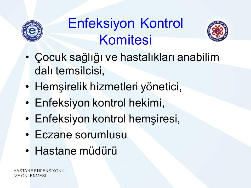 HASTANE ENFEKSİYONU VE ÖNLENMESİ Enfeksiyon Kontrol Komitesi Çocuk sağlığı ve hastalıkları anabilim dalı temsilcisi, Hemşirelik hizmetleri yönetici, E