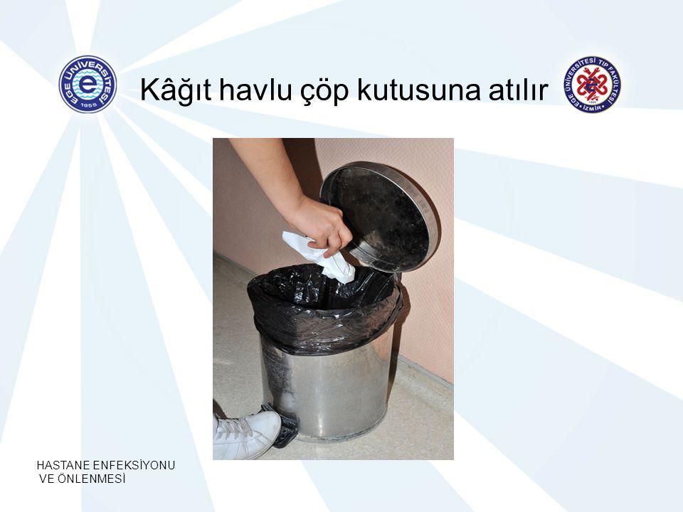 HASTANE ENFEKSİYONU VE ÖNLENMESİ Kâğıt havlu çöp kutusuna atılır