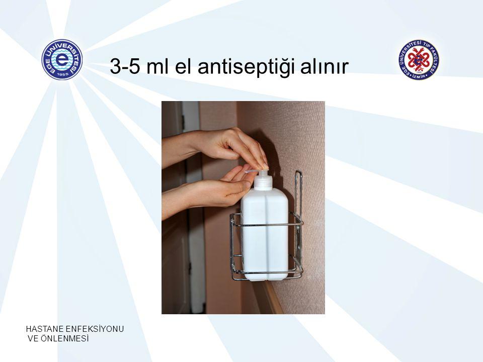 HASTANE ENFEKSİYONU VE ÖNLENMESİ 3-5 ml el antiseptiği alınır