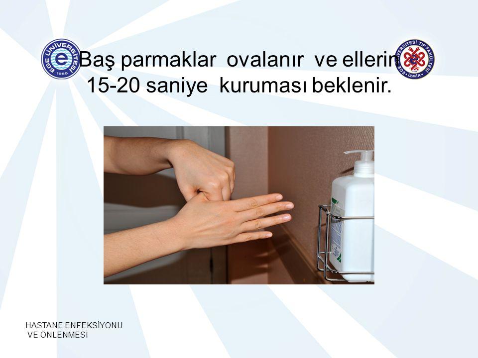 HASTANE ENFEKSİYONU VE ÖNLENMESİ Baş parmaklar ovalanır ve ellerin 15-20 saniye kuruması beklenir.