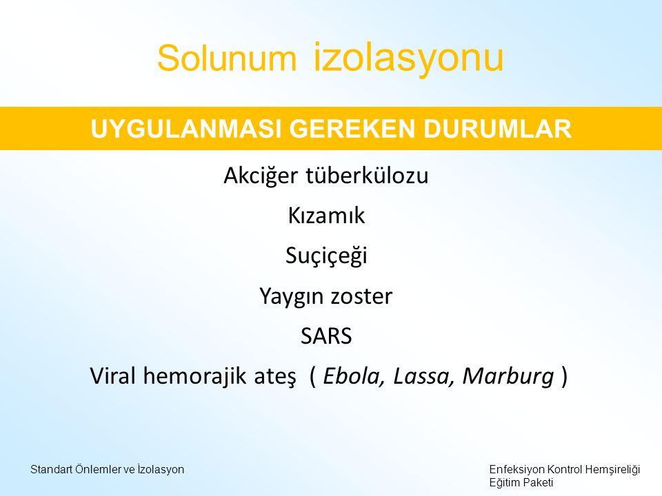 Standart Önlemler ve İzolasyonEnfeksiyon Kontrol Hemşireliği Eğitim Paketi Solunum izolasyonu UYGULANMASI GEREKEN DURUMLAR Akciğer tüberkülozu Kızamık