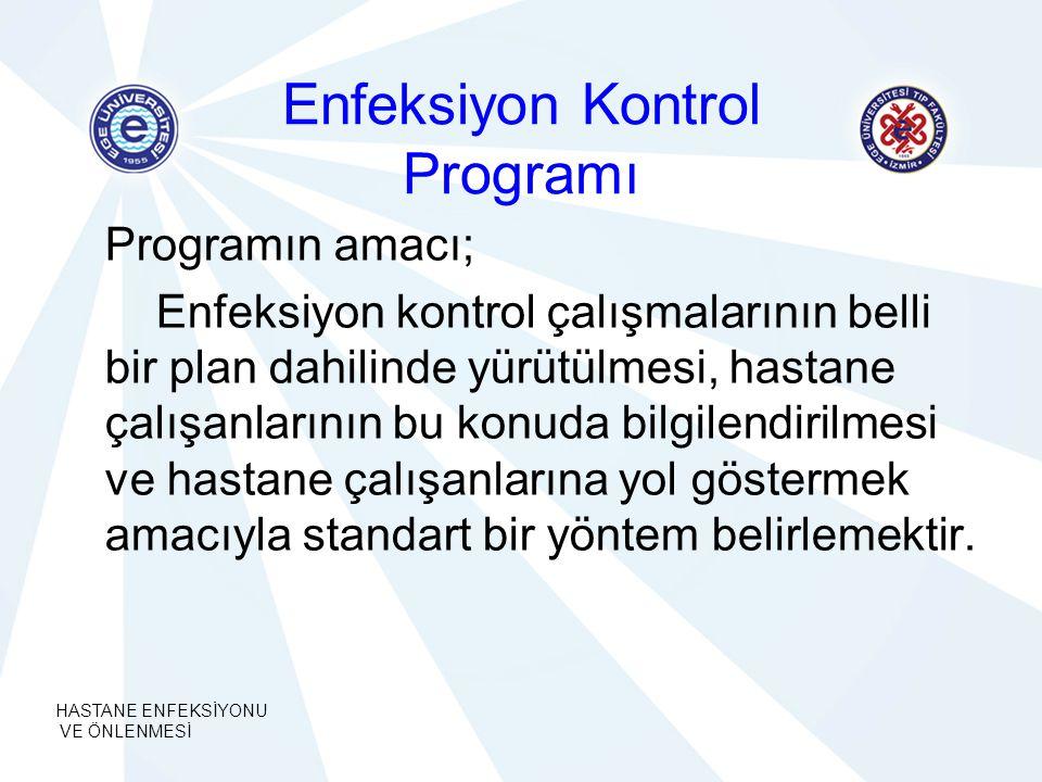 HASTANE ENFEKSİYONU VE ÖNLENMESİ Enfeksiyon Kontrol Programı Programın amacı; Enfeksiyon kontrol çalışmalarının belli bir plan dahilinde yürütülmesi,