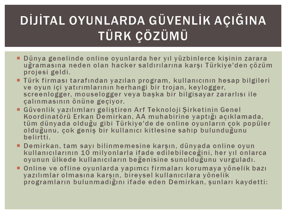  Dünya genelinde online oyunlarda her yıl yüzbinlerce kişinin zarara uğramasına neden olan hacker saldırılarına karşı Türkiye den çözüm projesi geldi.