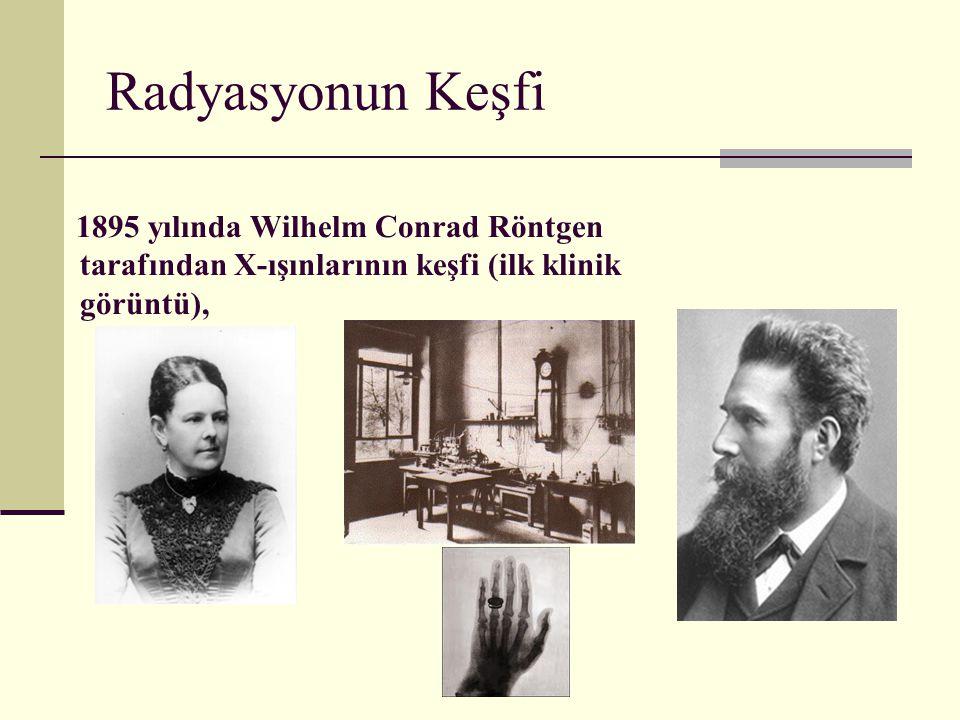 Radyasyonun Keşfi Doğada kendiliğinden ışın yayan maddelerin varlığı ilk kez 24 Şubat 1896 tarihinde Fransız fizikçi H.Becquerel tarafından uranyum tuzları üzerinde saptanmıştır (doğal radyoaktivitenin keşfi )