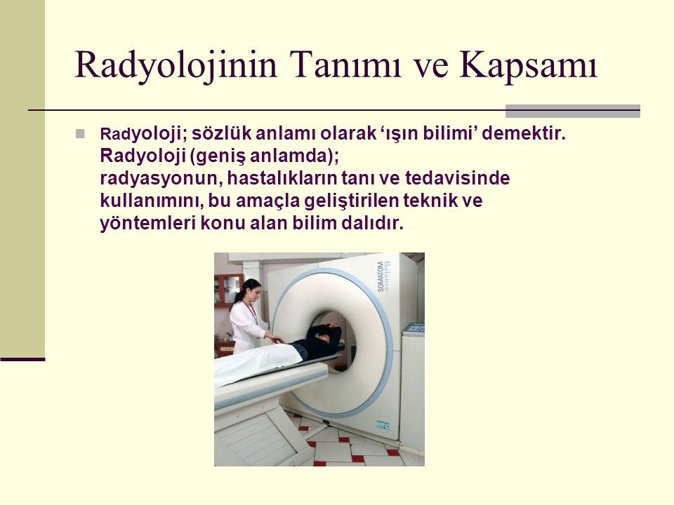Radyolojinin Tanımı ve Kapsamı Rad yoloji; sözlük anlamı olarak 'ışın bilimi' demektir. Radyoloji (geniş anlamda); radyasyonun, hastalıkların tanı ve