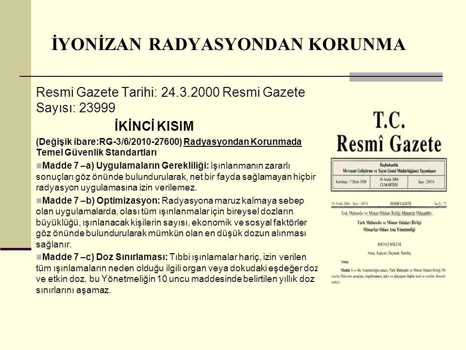 İYONİZAN RADYASYONDAN KORUNMA Resmi Gazete Tarihi: 24.3.2000 Resmi Gazete Sayısı: 23999 İKİNCİ KISIM (Değişik ibare:RG-3/6/2010-27600) Radyasyondan Ko