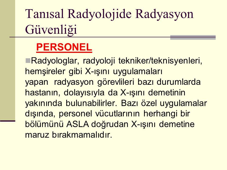 Tanısal Radyolojide Radyasyon Güvenliği PERSONEL Radyologlar, radyoloji tekniker/teknisyenleri, hemşireler gibi X-ışını uygulamaları yapan radyasyon g
