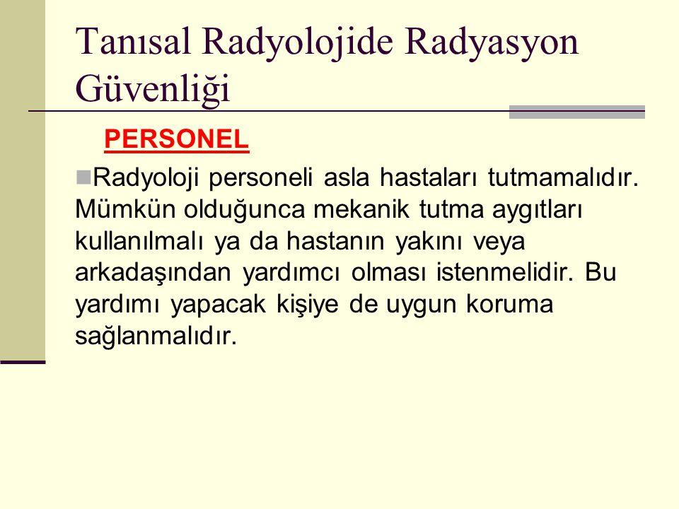 Tanısal Radyolojide Radyasyon Güvenliği PERSONEL Radyoloji personeli asla hastaları tutmamalıdır. Mümkün olduğunca mekanik tutma aygıtları kullanılmal