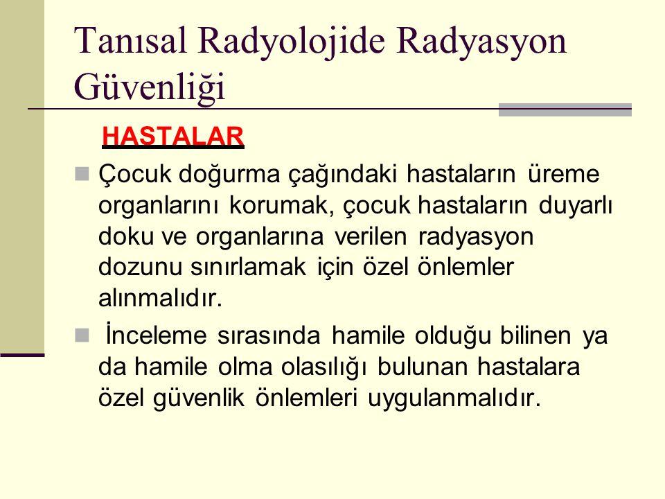 Tanısal Radyolojide Radyasyon Güvenliği HASTALAR Çocuk doğurma çağındaki hastaların üreme organlarını korumak, çocuk hastaların duyarlı doku ve organl