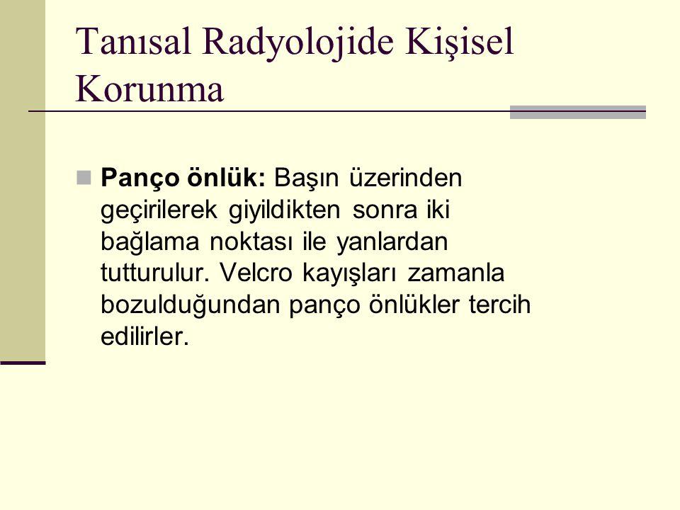 Tanısal Radyolojide Kişisel Korunma Panço önlük: Başın üzerinden geçirilerek giyildikten sonra iki bağlama noktası ile yanlardan tutturulur. Velcro ka