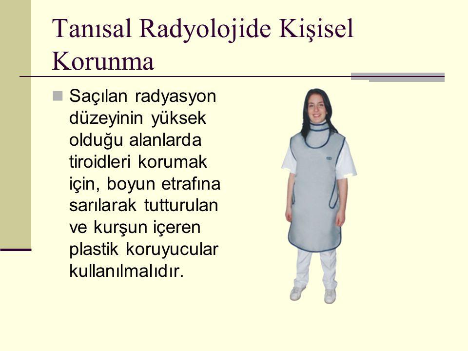 Tanısal Radyolojide Kişisel Korunma Saçılan radyasyon düzeyinin yüksek olduğu alanlarda tiroidleri korumak için, boyun etrafına sarılarak tutturulan v