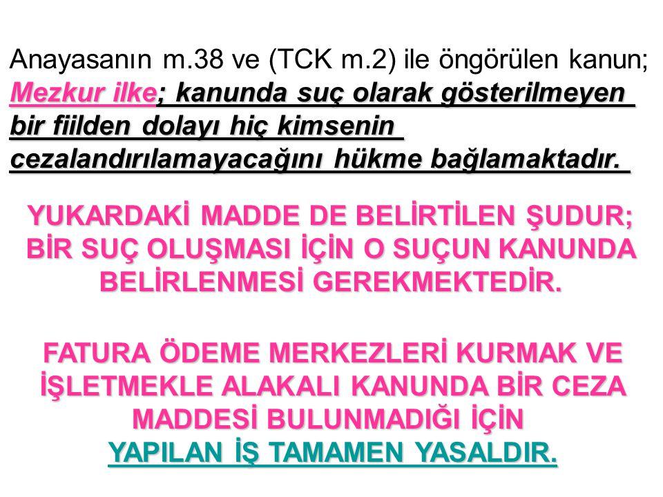 Anayasanın m.38 ve (TCK m.2) ile öngörülen kanun; Mezkur ilke; kanunda suç olarak gösterilmeyen bir fiilden dolayı hiç kimsenin cezalandırılamayacağın