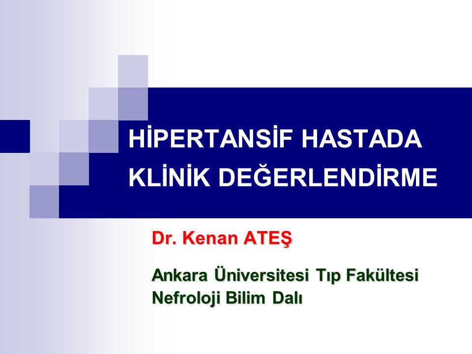 HİPERTANSİF HASTADA KLİNİK DEĞERLENDİRME Dr. Kenan ATEŞ Ankara Üniversitesi Tıp Fakültesi Nefroloji Bilim Dalı