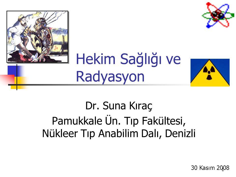 1 Hekim Sağlığı ve Radyasyon Dr. Suna Kıraç Pamukkale Ün. Tıp Fakültesi, Nükleer Tıp Anabilim Dalı, Denizli 30 Kasım 2008