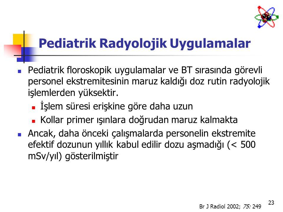 23 Pediatrik Radyolojik Uygulamalar Pediatrik floroskopik uygulamalar ve BT sırasında görevli personel ekstremitesinin maruz kaldığı doz rutin radyolo