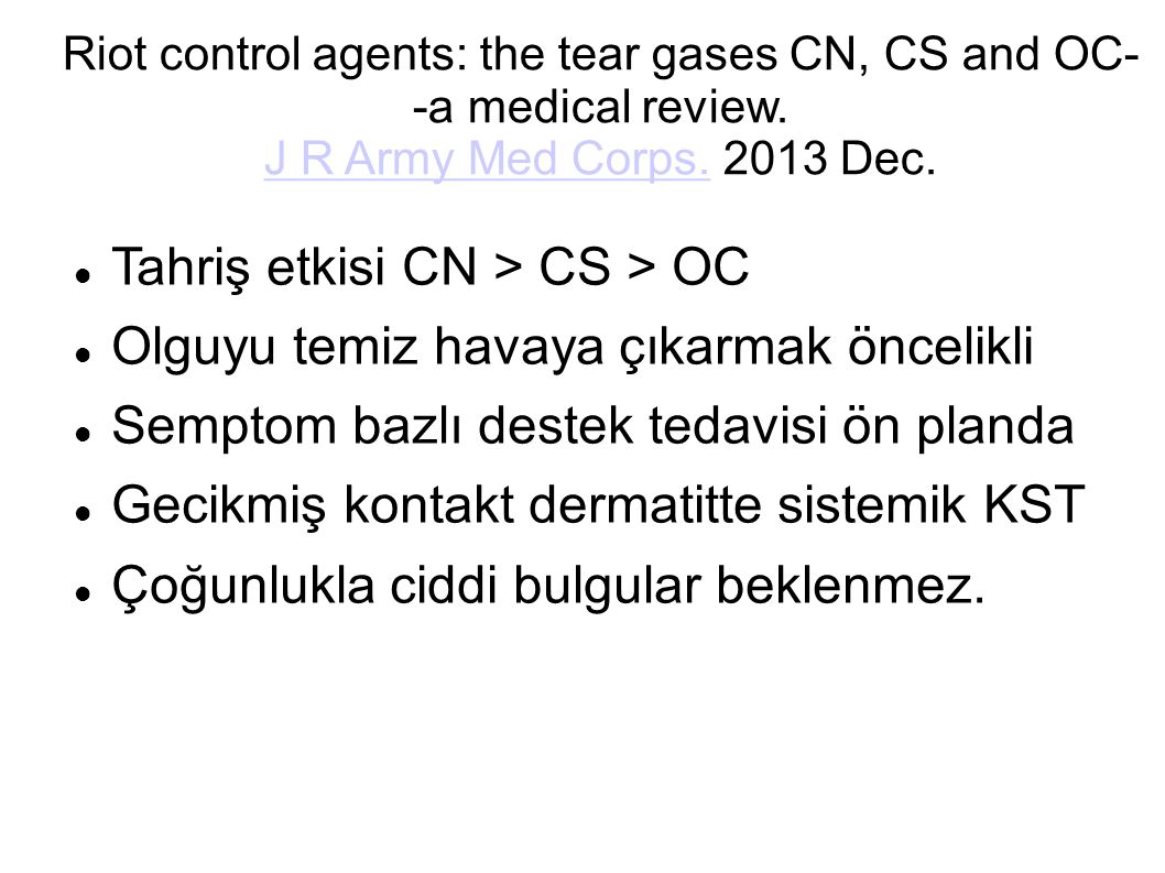 Riot control agents: the tear gases CN, CS and OC- -a medical review. J R Army Med Corps. 2013 Dec. J R Army Med Corps. Tahriş etkisi CN > CS > OC Olg