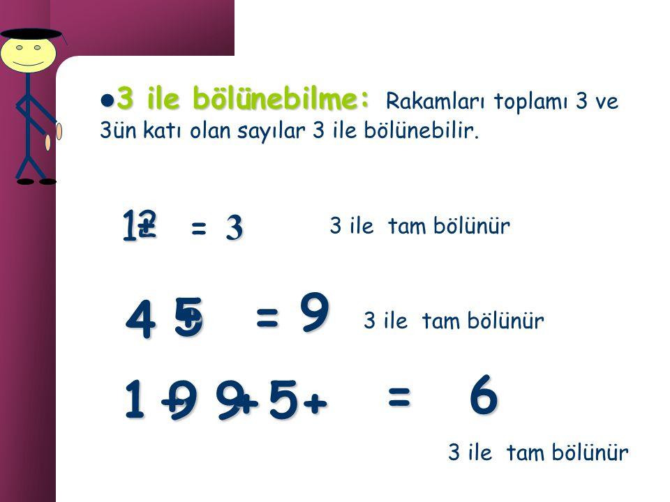 BÖLÜNEBİLME KURALLARI 2 ile bölünebilme: Çift sayılar 2 ile bölünebilir. Örnek: 2, 4, 46, 78...